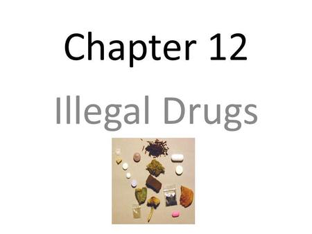 Chapter 12 Illegal Drugs. Overdose The taking of too much of a drug.