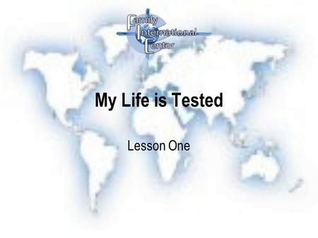 My Life is Tested Lesson One. Our Faith Should reflect our daily life For you know that when your faith is tested, your endurance has a chance to grow.