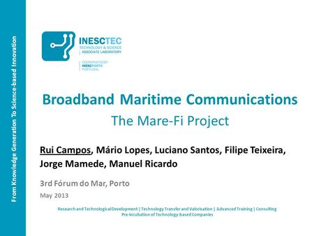 From Knowledge Generation To Science-based Innovation Broadband Maritime Communications The Mare-Fi Project Rui Campos, Mário Lopes, Luciano Santos, Filipe.