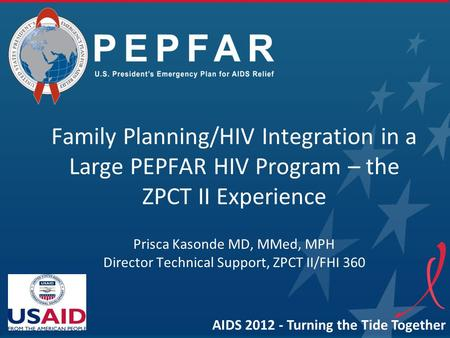 Family Planning/HIV Integration in a Large PEPFAR HIV Program – the ZPCT II Experience Prisca Kasonde MD, MMed, MPH Director Technical Support, ZPCT II/FHI.