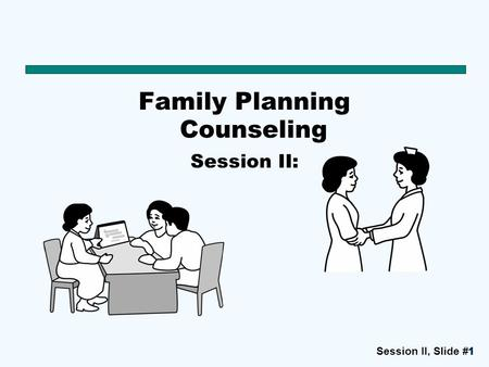 Session II, Slide #1111 Family Planning Counseling Session II: