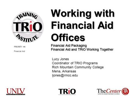 Working with Financial Aid Offices Financial Aid Packaging Financial Aid and TRiO Working Together Lucy Jones Coordinator of TRIO Programs Rich Mountain.