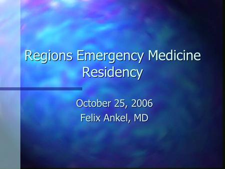 Regions Emergency Medicine Residency October 25, 2006 Felix Ankel, MD.