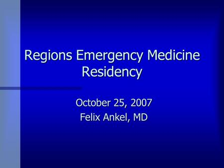 Regions Emergency Medicine Residency October 25, 2007 Felix Ankel, MD.