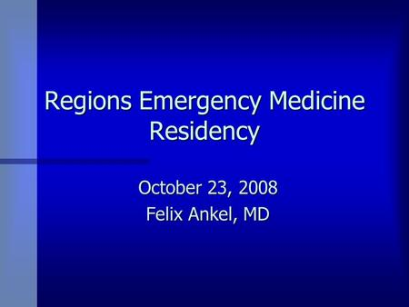 Regions Emergency Medicine Residency October 23, 2008 Felix Ankel, MD.