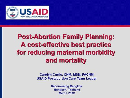Post-Abortion Family Planning: A cost-effective best practice for reducing maternal morbidity and mortality Carolyn Curtis, CNM, MSN, FACNM USAID Postabortion.