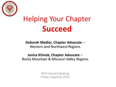 Helping Your Chapter Succeed Deborah Medlar, Chapter Advocate – Western and Northwest Regions Janice Klimek, Chapter Advocate – Rocky Mountain & Missouri.