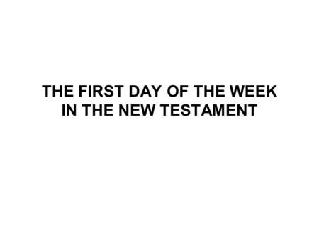 THE FIRST DAY OF THE WEEK IN THE NEW TESTAMENT. The 11th study in the series. Studies written by William Carey. Presentation by Michael Salzman. All texts.