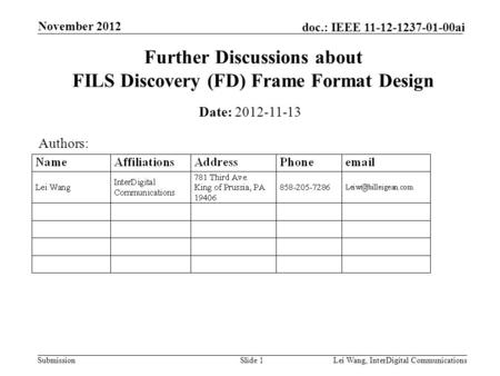 Submission doc.: IEEE 11-12-1237-01-00ai November 2012 Lei Wang, InterDigital CommunicationsSlide 1 Further Discussions about FILS Discovery (FD) Frame.