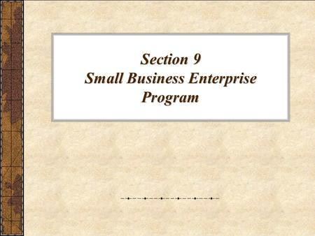 Section 9 Small Business Enterprise Program. Small Business Program Together…We Build Schools.