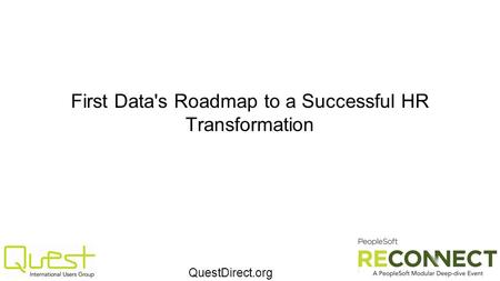 QuestDirect.org First Data's Roadmap to a Successful HR Transformation.