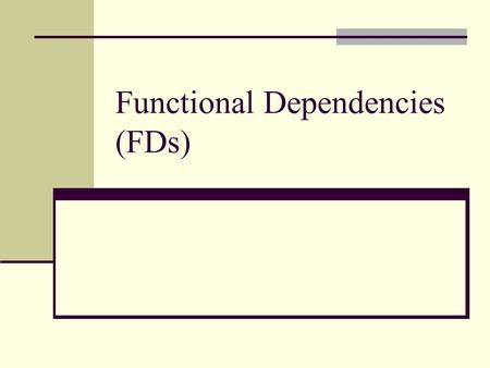 Functional Dependencies (FDs). A function dependency on a relation means that some attribute is a function of a group of other attributes: A4 = f(A1,