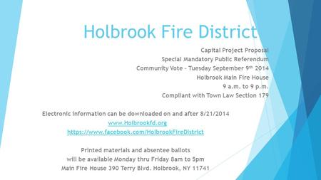 Holbrook Fire District Capital Project Proposal Special Mandatory Public Referendum Community Vote – Tuesday September 9 th 2014 Holbrook Main Fire House.