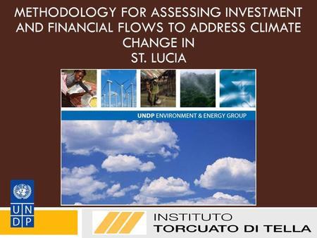 METHODOLOGY FOR ASSESSING INVESTMENT AND FINANCIAL FLOWS TO ADDRESS CLIMATE CHANGE IN ST. LUCIA Grupo del PNUD sobre Medio Ambiente y Desarrollo.