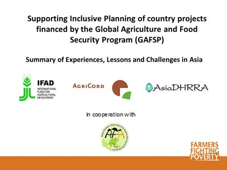 Supporting Inclusive Planning of country projects financed by the Global Agriculture and Food Security Program (GAFSP) Summary of Experiences, Lessons.
