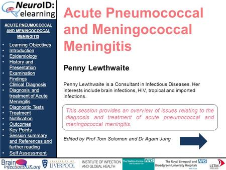 ACUTE PNEUMOCOCCAL AND MENINGOCOCCAL MENINGITIS Learning Objectives Introduction Epidemiology History and PresentationHistory and Presentation Examination.