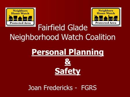 Fairfield Glade Neighborhood Watch Coalition Joan Fredericks - FGRS Personal Planning & Safety.