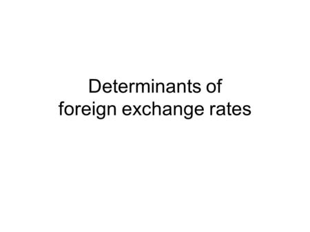 Determinants of foreign exchange rates. 1. Price level in Mexico increases Quantity of DollarsQuantity of Pesos Peso / dollar exchange rate Dollar / Pesos.