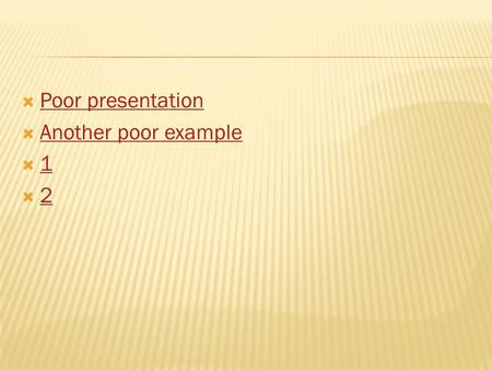  Poor presentation Poor presentation  Another poor example Another poor example  1 1  2 2.