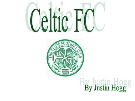 Celtic Football Club is a Scottish football club based in Glasgow, which plays in the Scottish Premier League. The club was established in 1887, and played.