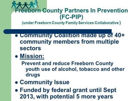 Freeborn County Partners In Prevention (FC-PIP) (under Freeborn County Family Services Collaborative ) Community Coalition made up of 40+ community members.