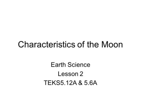 Characteristics of the Moon Earth Science Lesson 2 TEKS5.12A & 5.6A.