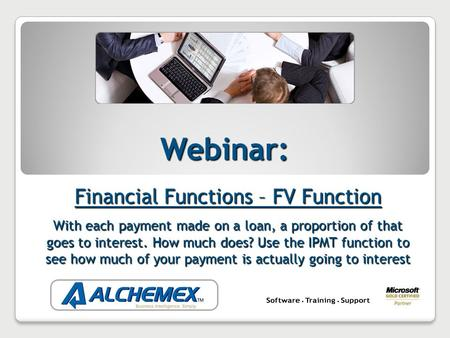 Webinar: Financial Functions – FV Function With each payment made on a loan, a proportion of that goes to interest. How much does? Use the IPMT function.