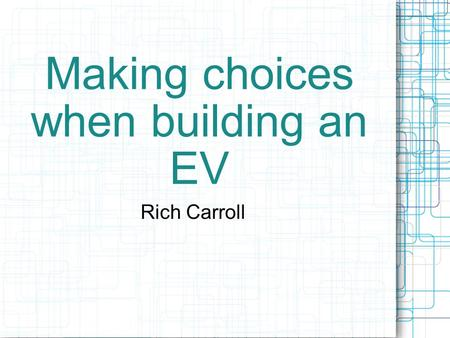 Making choices when building an EV Rich Carroll. There are several subgroups of choices to make, but start with batteries. If you need range over 60 miles,
