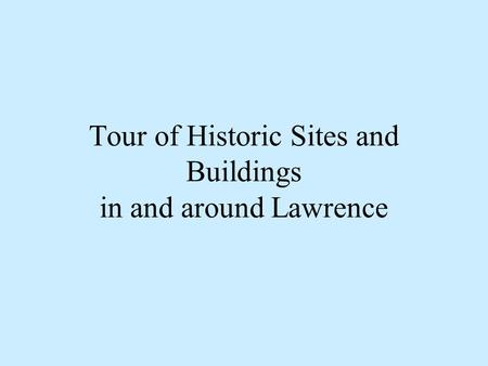 Tour of Historic Sites and Buildings in and around Lawrence.