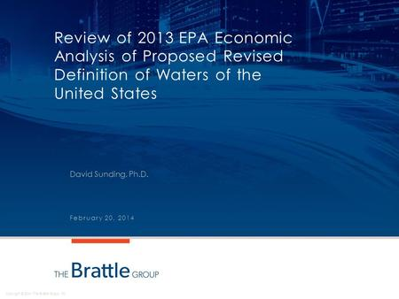 Copyright © 2014 The Brattle Group, Inc. Review of 2013 EPA Economic Analysis of Proposed Revised Definition of Waters of the United States David Sunding,