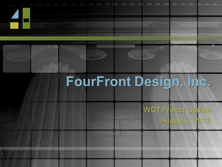FourFront Design, Inc. WDT Project Update August 3, 2012.