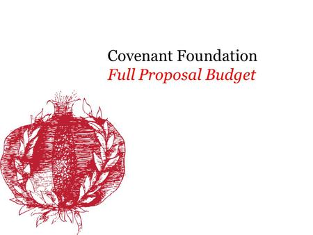 Covenant Foundation Full Proposal Budget. Using the Budget Template Revenue In-Kind Other Grants Program Fees Other (i.e., individual contributions) Expenses.