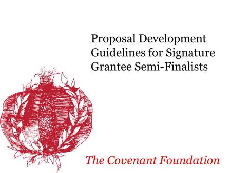Proposal Development Guidelines for Signature Grantee Semi-Finalists The Covenant Foundation.