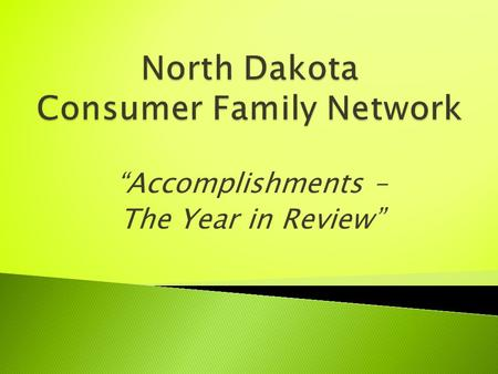 """Accomplishments – The Year in Review"". Together we are dedicated to ensuring the mental healthcare system of North Dakota, including community recovery."