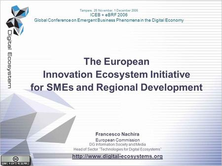 The European Innovation Ecosystem Initiative for SMEs and Regional Development Francesco Nachira European Commission DG Information Society and Media Head.
