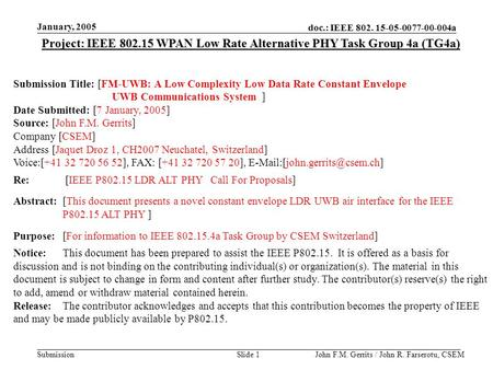 Doc.: IEEE 802. 15-05-0077-00-004a Submission January, 2005 John F.M. Gerrits / John R. Farserotu, CSEMSlide 1 Project: IEEE 802.15 WPAN Low Rate Alternative.