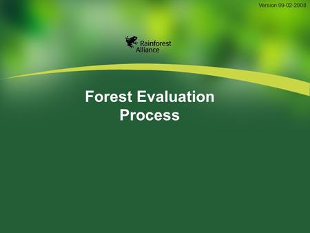 Forest Evaluation Process Version:09-02-2008. 2 FM Preassessment FM Assessment FM Surveillance Audit Contents.