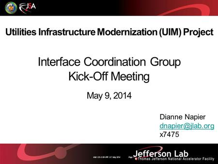 UIM CD-2 /3A IPR 6-7 May 2014 Page 1 Utilities Infrastructure Modernization (UIM) Project Dianne Napier x7475 Interface Coordination Group.