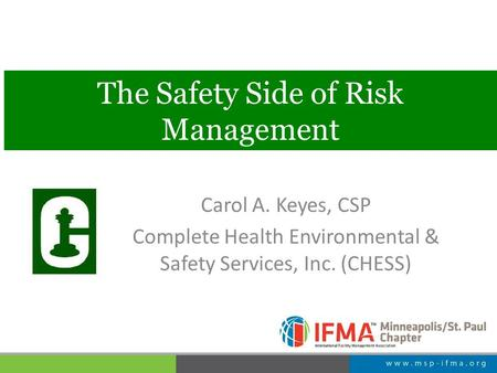 The Safety Side of Risk Management Carol A. Keyes, CSP Complete Health Environmental & Safety Services, Inc. (CHESS)