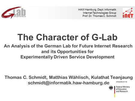 HAW Hamburg, Dept. Informatik Internet Technologies Group Prof. Dr. Thomas C. Schmidt The Character of G-Lab An Analysis of the German Lab for Future Internet.