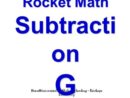 PowerPoint created by Michelle Harding – Fairhope Elementary Rocket Math Subtracti on G.