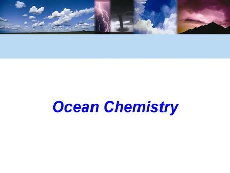 Ocean Chemistry. © 2006 Brooks/Cole, a division of Thomson Learning, Inc. Water Is a Powerful Solvent What are solutions and mixtures? A solution is made.