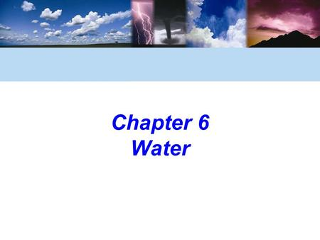 Chapter 6 Water. © 2006 Brooks/Cole, a division of Thomson Learning, Inc. The Water Molecule Is Held Together by Chemical Bonds A water molecule is composed.