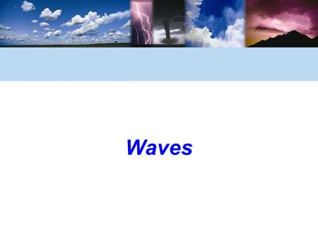 Waves. © 2006 Brooks/Cole, a division of Thomson Learning, Inc. Ocean Waves Move Energy across the Sea Surface  Ocean waves are visual proof of the transmission.