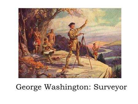 George Washington: Surveyor. For the History Channel's video on George Washington as a surveyor, click below.