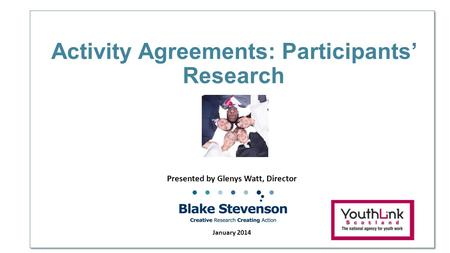 Activity Agreements: Participants' Research Presented by Glenys Watt, Director January 2014.