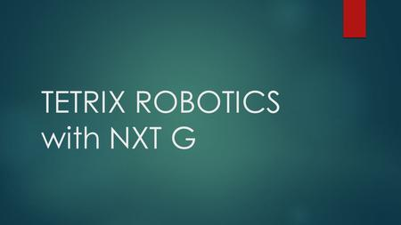 TETRIX ROBOTICS with NXT G. First go to this link to download the new programming blocks… 
