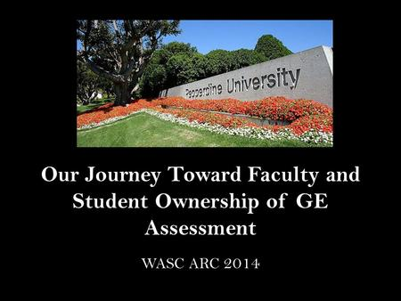 Our Journey Toward Faculty and Student Ownership of GE Assessment WASC ARC 2014.