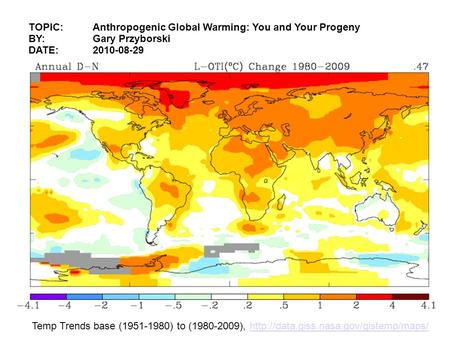 TOPIC: Anthropogenic Global Warming: You and Your Progeny BY:Gary Przyborski DATE:2010-08-29 Temp Trends base (1951-1980) to (1980-2009),