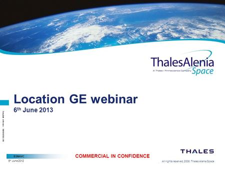 BSNAVC All rights reserved, 2008, Thales Alenia Space Template reference : 100181670S-EN COMMERCIAL IN CONFIDENCE 6 th June 2012 Location GE webinar 6.